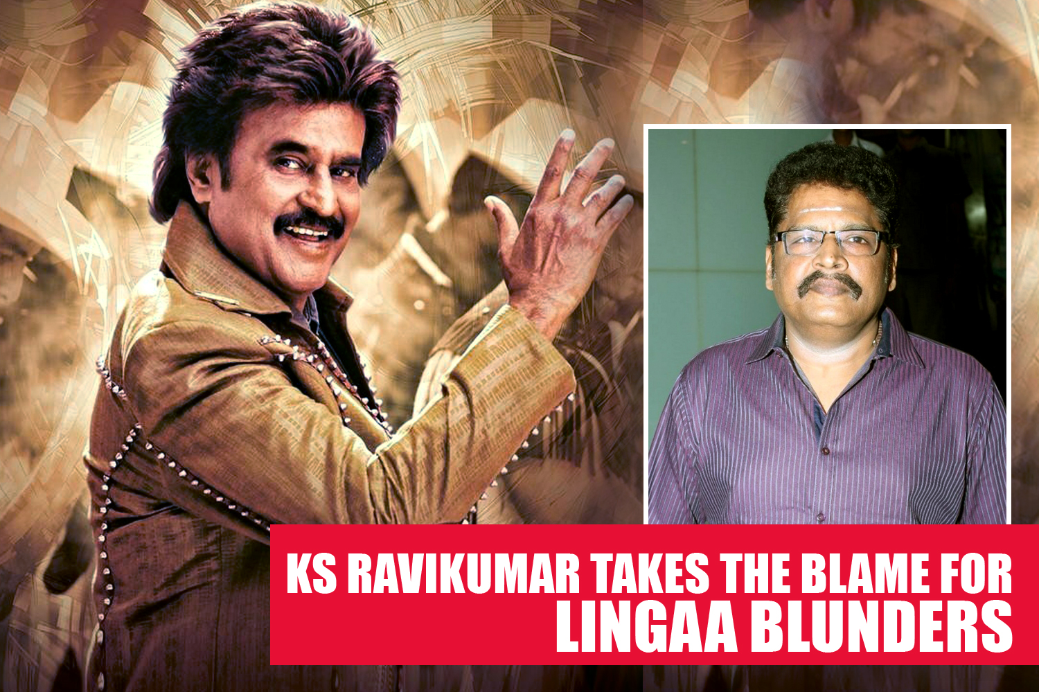 KS Ravikumar takes the blame for Lingaa blunders-Rajinikanth-Onlookers Media