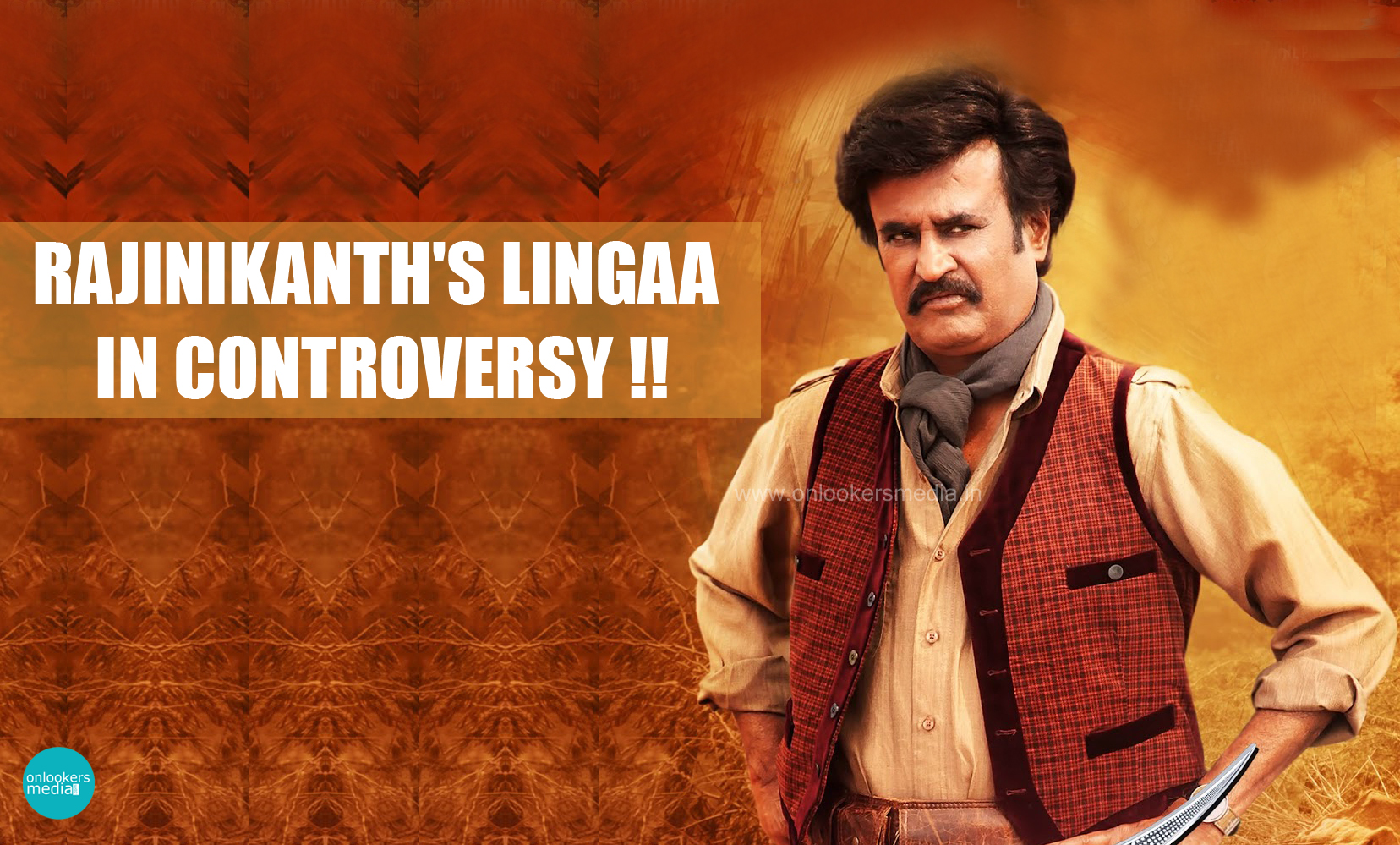 Rajinikanth's Lingaa in controversy-Mullaperiyar issue-Lingaa Review-Report-Collection-Sonakshi Sinha-Onlookers Media