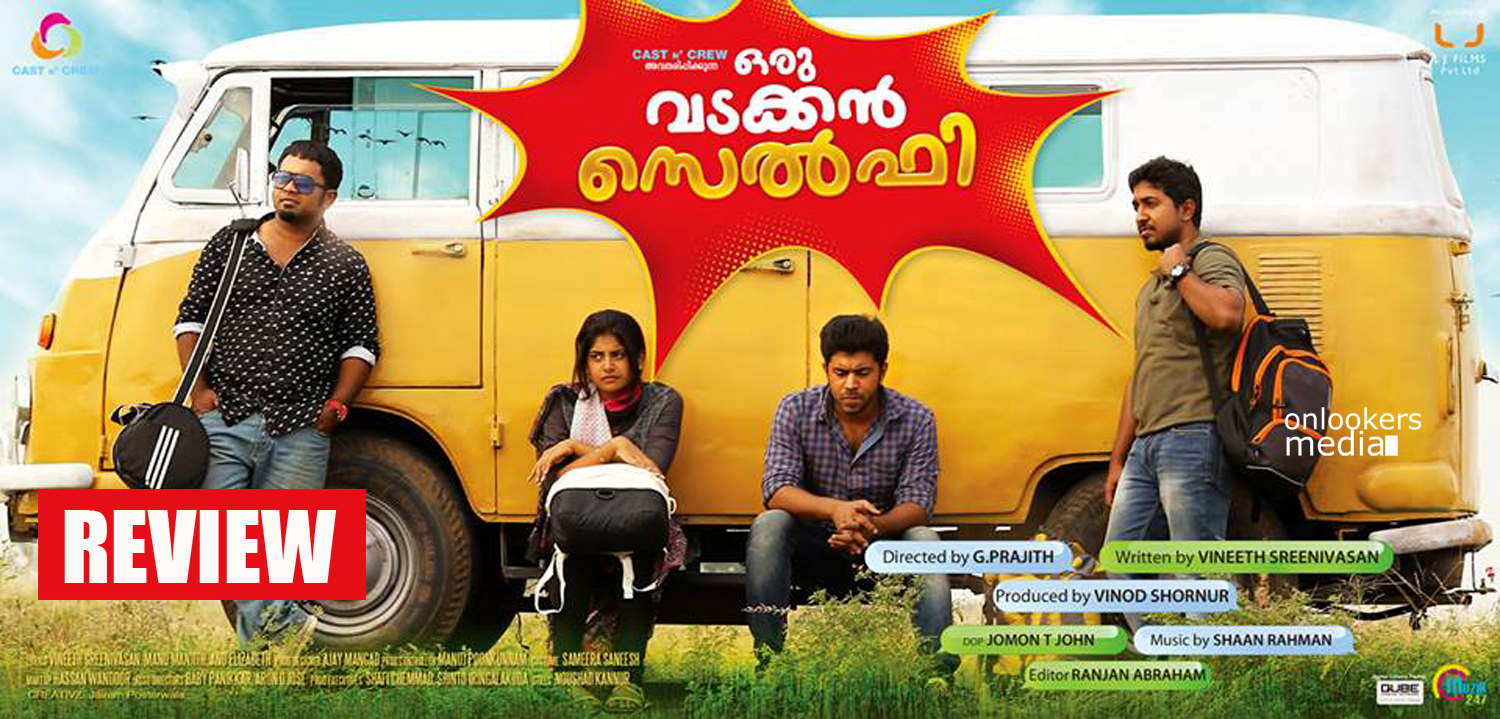 Oru Vadakkan Selfie Review-Rating-Report-Collection-Hit Chart-Vineeth Sreenivasan-Nivin Pauly-Onlookers Media
