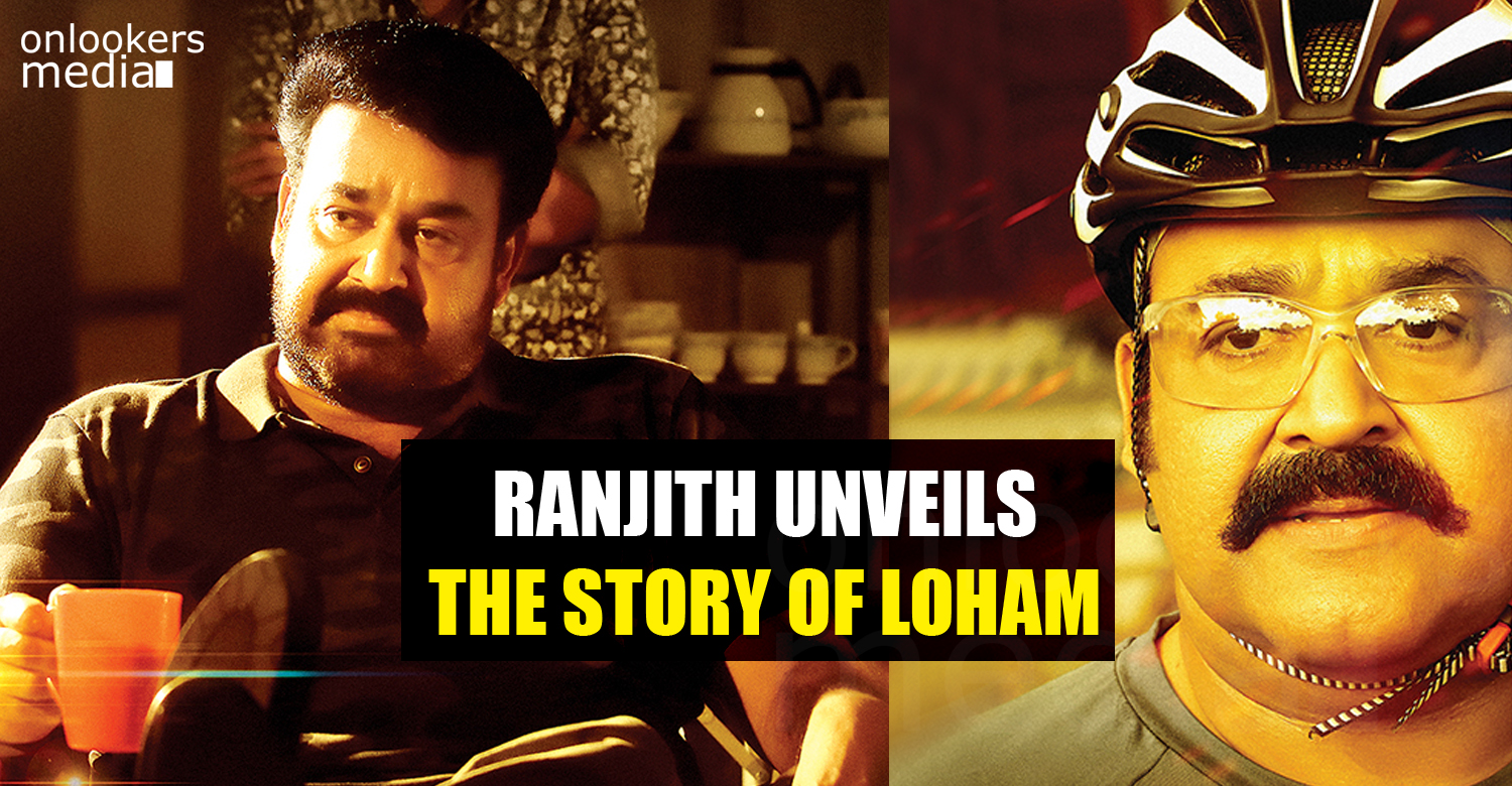 Ranjith unveils the story of Loham