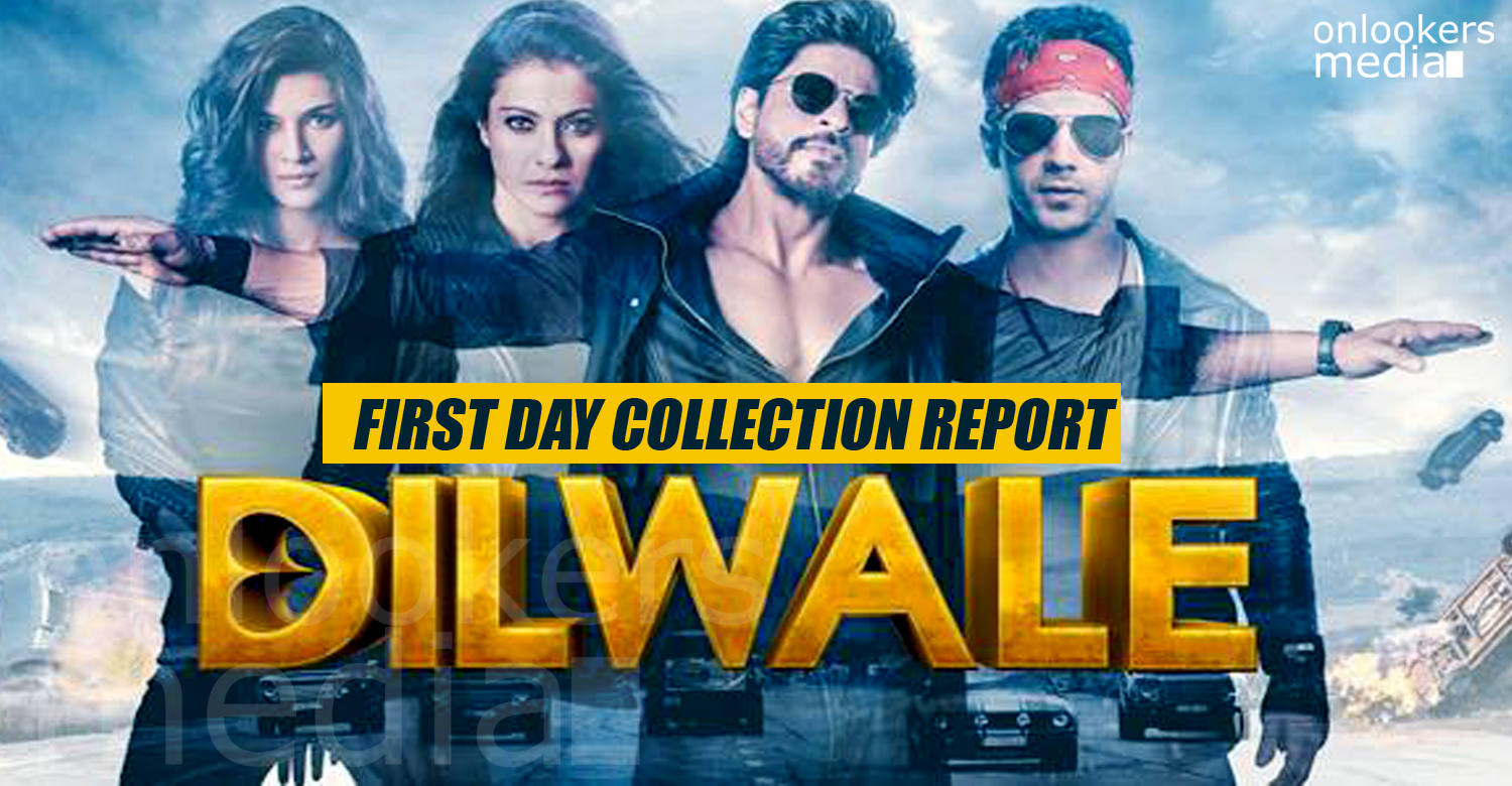 Dilwale, Dilwale collection report, Dilwale shahrukh khan, Dilwale first day collection