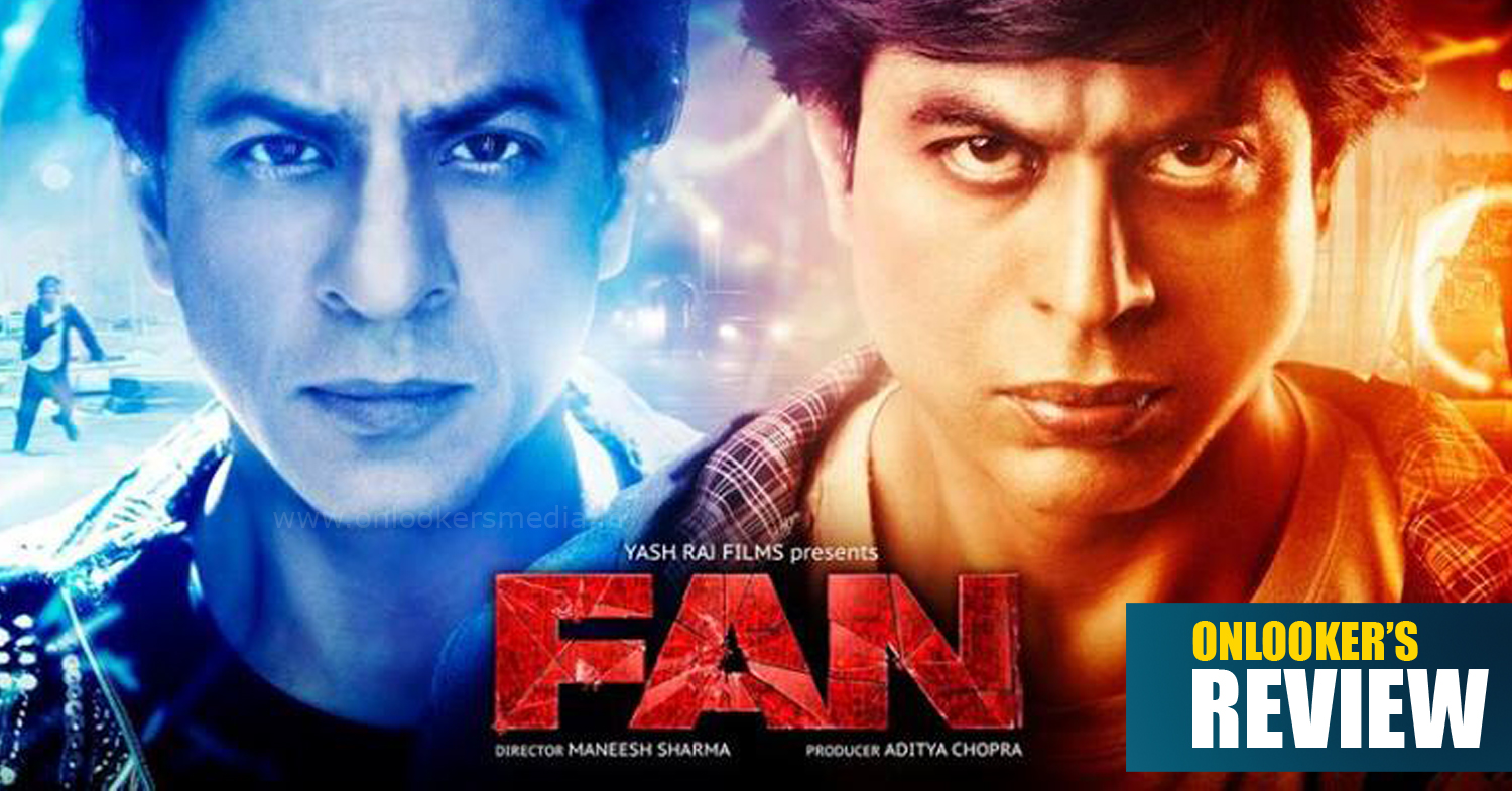 Fan Review, Fan movie review, Fan rating, Fan shahrukh khan movie review, Fan review rating report, Fan hit or flop, shahrukh khan hit flop movies