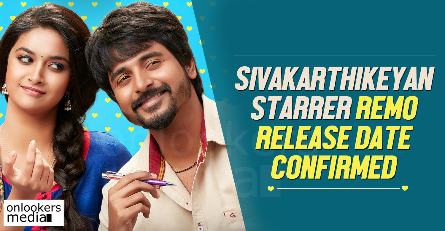 Remo release date, Remo, Sivakarthikeyan, keerthy suresh, remo tamil movie, Sivakarthikeyan remo movie, Sivakarthikeyan lady getup