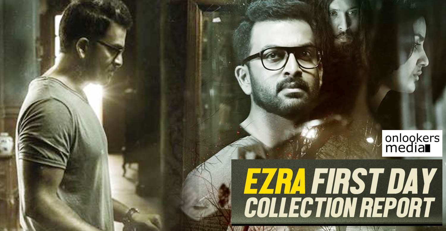 Kerala Box Office, ezra collection report, ezra first day collection, prithviraj, latest malayalam movie, ezra hit or flop