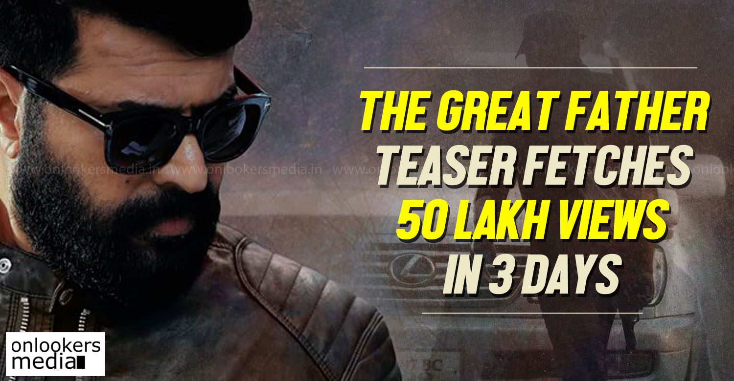 The Great Father, The Great Father teaser, most viewed Malayalam teaser, mammootty latest news, malayalam movie 2017, upcoming movie news