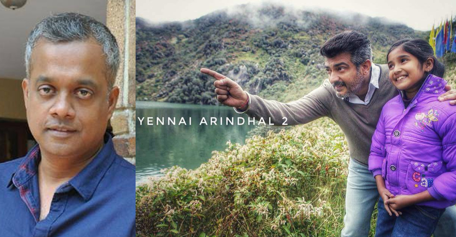 yennai arindhal 2 latest news, yennai arindhal 2 upcoming movie, gautham menon latest news, gautham menon upcoming movie, latest tamil news, ajith latest news, ajith upcoming movie