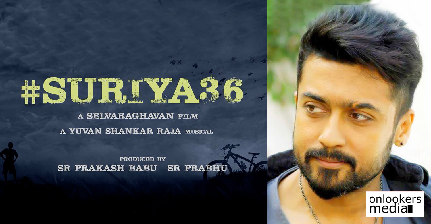 actor suriya,suriya' 36 movie latest news,suriya's 36 movie recent news,suriya next movie,suriya selvaraghavan new movie,suriya upcoming movie news,director selvaraghavan,selvaraghavan's next movie,selvaraghavan's movie news,suriya's upcoming movie