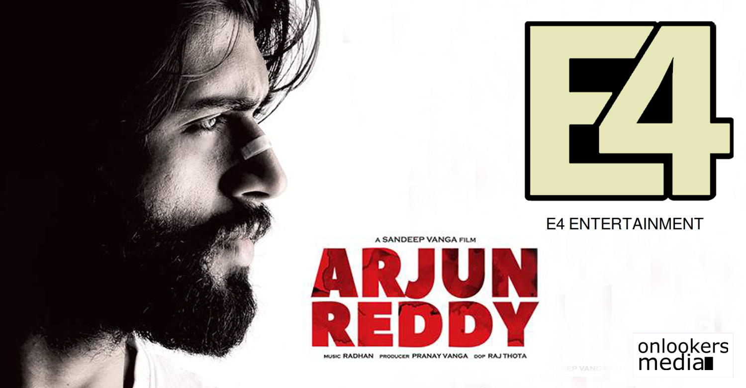 Arjun Reddy,Arjun Reddy movie news,Arjun Reddy movie latest news,e4 entertainment,e4 entertainment got malayalam remake rights of arjun reddy,arjun reddy movie malayalam remake rights,e4 entertainment's latest news,vijay deverakonda's arjunn reddy's malayalam remake rights