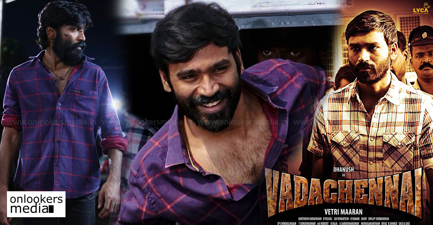 Vada Chennai,Vada Chennai Movie,Dhanush new movie,dhanush in Vada Chennai,Vada Chennai poster,dhanush's carrer best openingVada Chennai ,Vada Chennai movie news,dhanush's recent movie