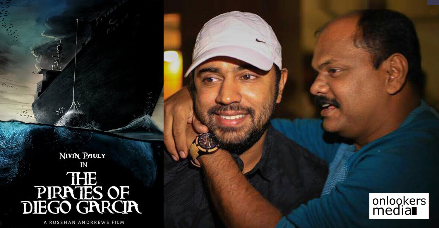 The Pirates of Diego Garcia,The Pirates of Diego Garcia nivin pauly rosshan andrrews movie,after kayamkulam kochunni nivin pauly rosshan andrrews movie,nivin pauly,rosshan andrrews,nivin pauly rosshan andrrews new movie