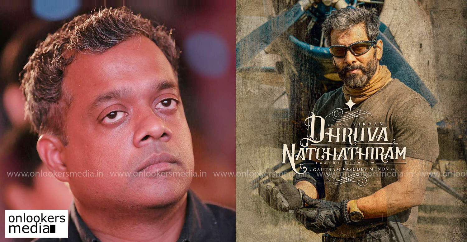 Dhruva Natchathiram,gvm,gautham vasudev menon,chiyaan vikram,actor vikram,Dhruva Natchathiram latest reports,Dhruva Natchathiram latest news,gautham menon chiyaan vikram movie latest reports,latest tamil cinema news,chiyaan vikram's Dhruva Natchathiram,gautham menon's latest news