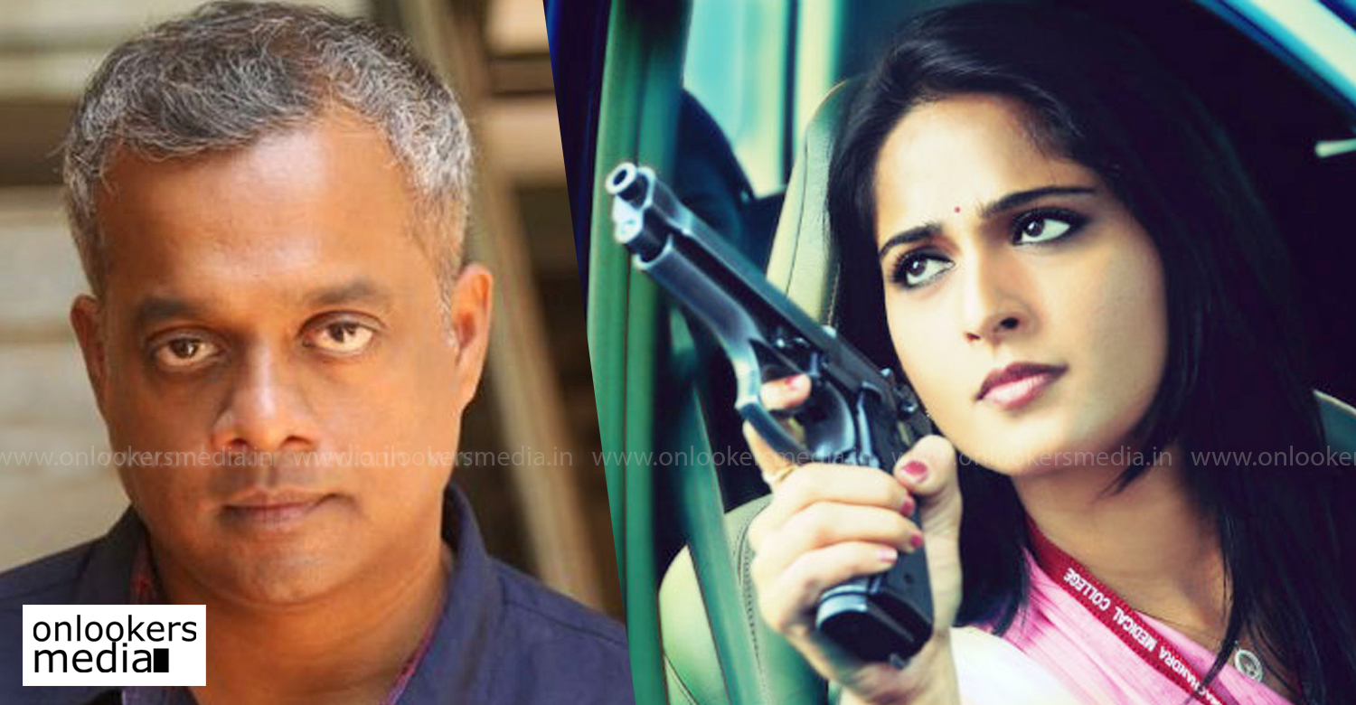 gautham menon,actress Anushka Shetty,Anushka Shetty new film,actress Anushka Shettyl latest news,actress Anushka Shetty Gautham Menon movie,gautham menon's new film,Anushka Shetty action film,upcoming action films tamil