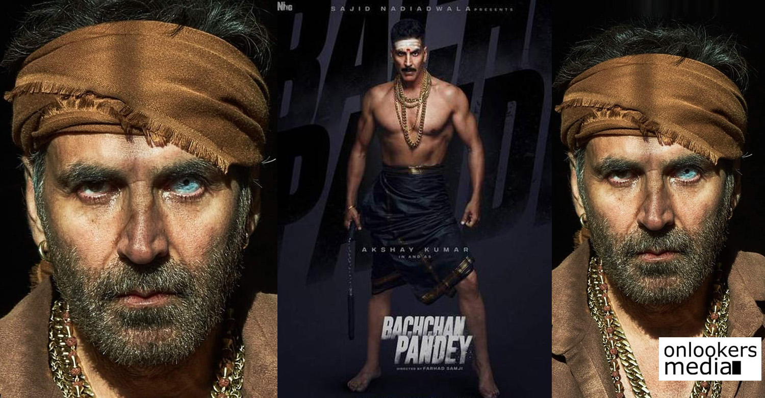 Bachchan Pandey ,Bachchan Pandey first look poster, Bachchan Pandey Release date , Akshay Kumar new movie ,Akshay Kumar movie poster